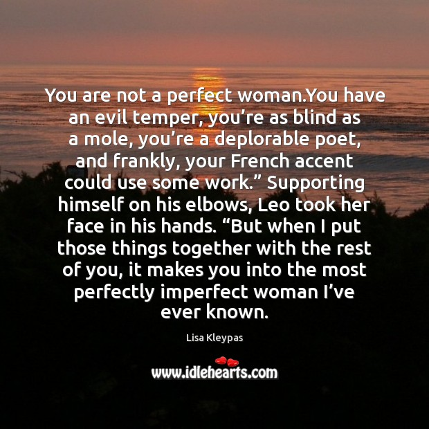 You are not a perfect woman.You have an evil temper, you' Lisa Kleypas Picture Quote