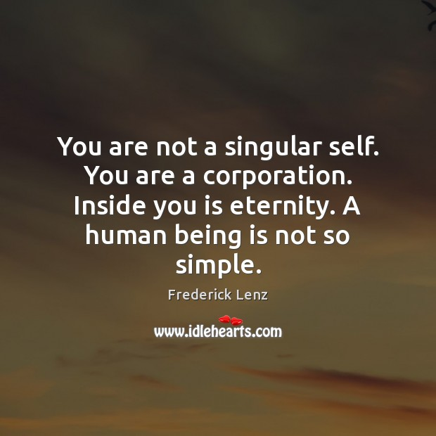 You are not a singular self. You are a corporation. Inside you Image