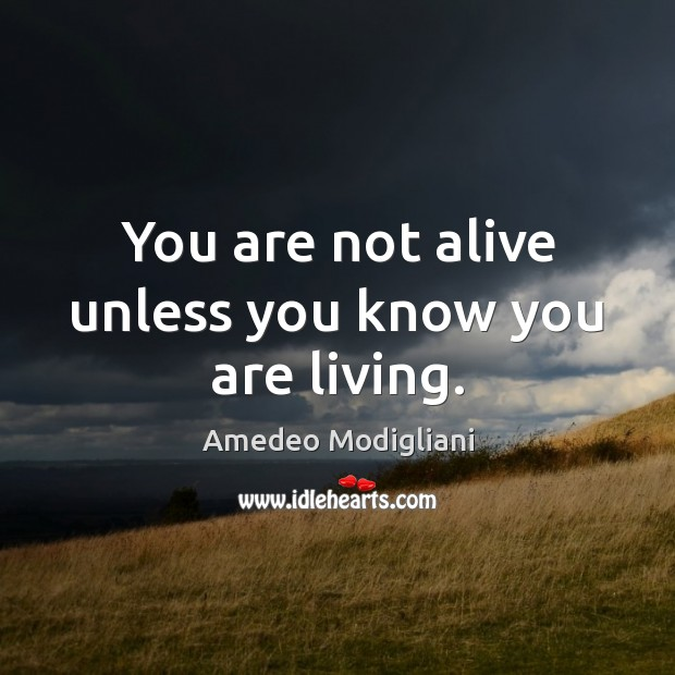 Image, You are not alive unless you know you are living.