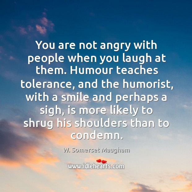 Image, You are not angry with people when you laugh at them. Humour
