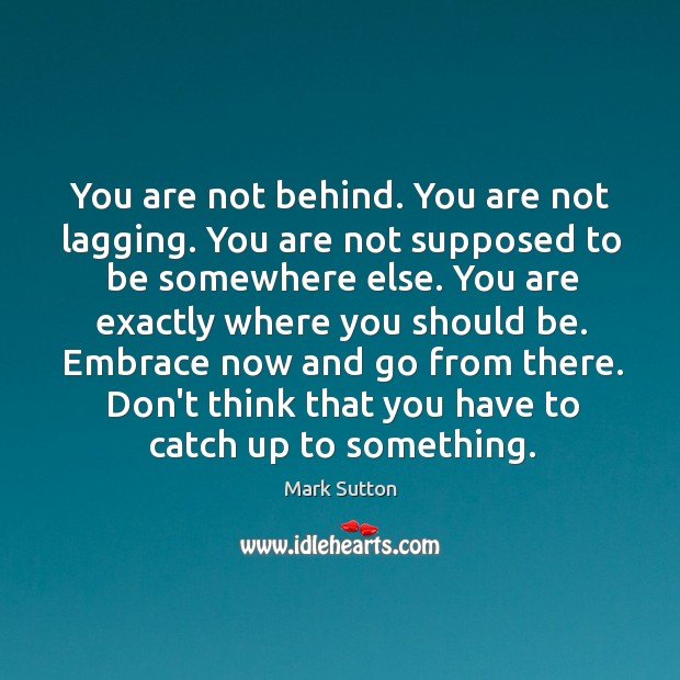 You are not behind. You are not lagging. You are not supposed Image
