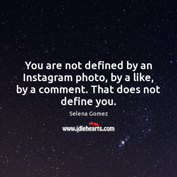 Image, You are not defined by an Instagram photo, by a like, by