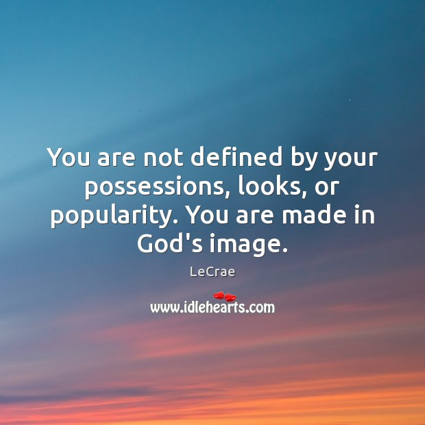 LeCrae Picture Quote image saying: You are not defined by your possessions, looks, or popularity. You are