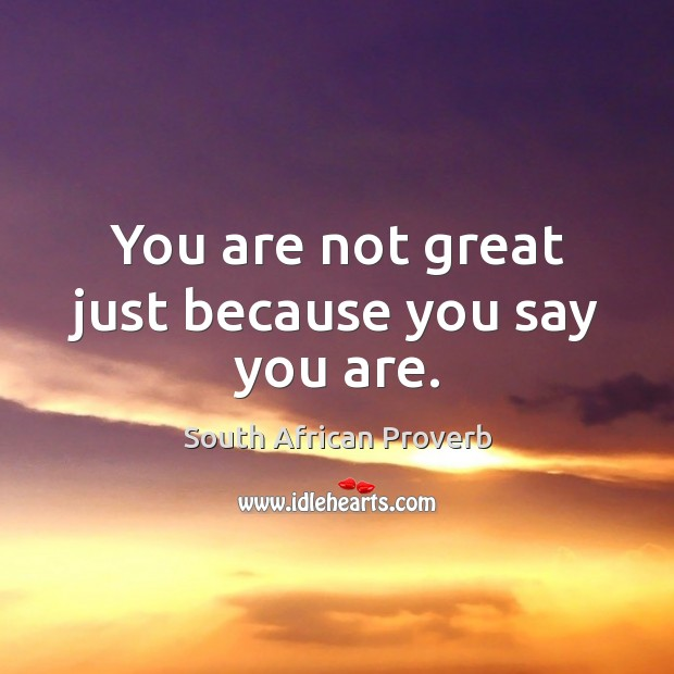 Image, You are not great just because you say you are.