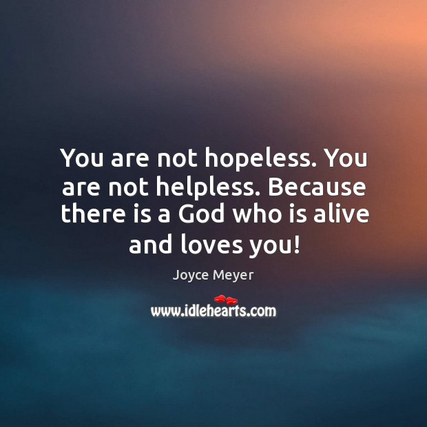 Image, You are not hopeless. You are not helpless. Because there is a