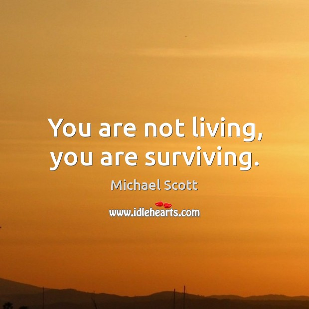 Image, You are not living, you are surviving.