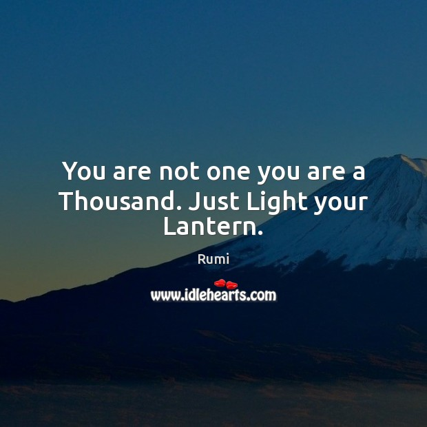 You are not one you are a Thousand. Just Light your Lantern. Image