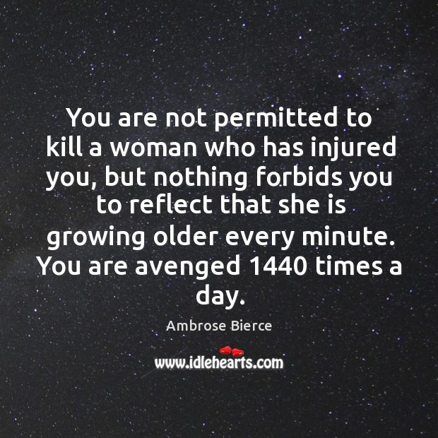 Image, You are not permitted to kill a woman who has injured you, but nothing forbids you