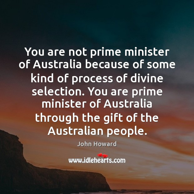 Image, You are not prime minister of Australia because of some kind of