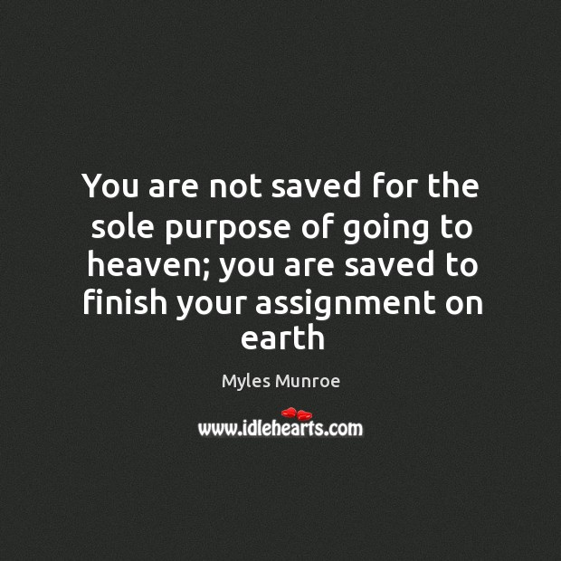You are not saved for the sole purpose of going to heaven; Image