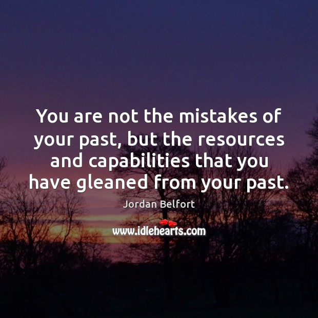 You are not the mistakes of your past, but the resources and Jordan Belfort Picture Quote