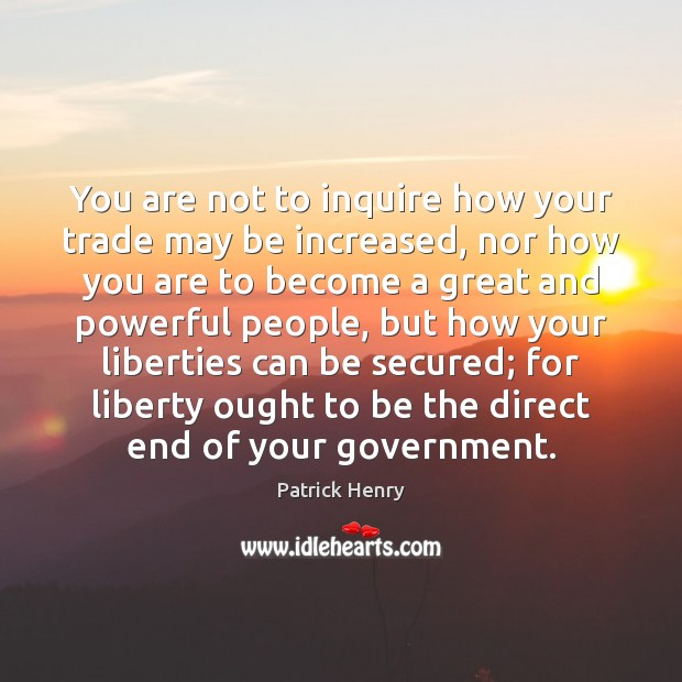 Image about You are not to inquire how your trade may be increased, nor