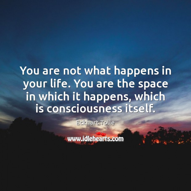 You are not what happens in your life. You are the space Image