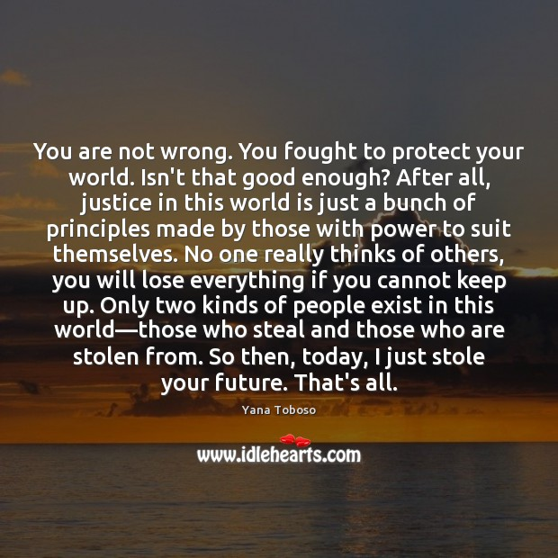 You are not wrong. You fought to protect your world. Isn't that Yana Toboso Picture Quote