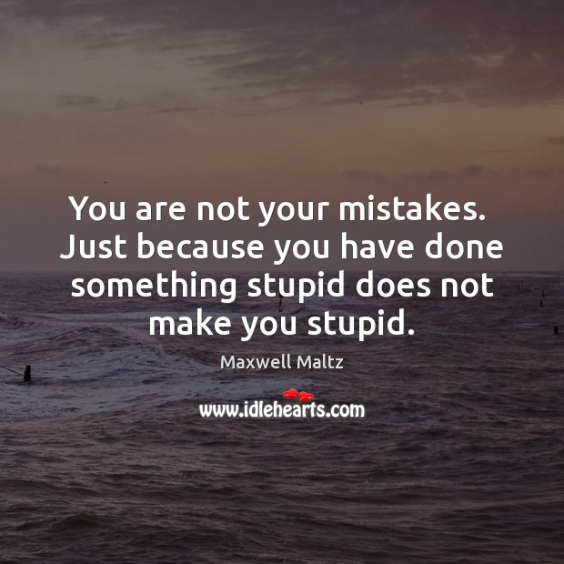 Image, You are not your mistakes.  Just because you have done something stupid