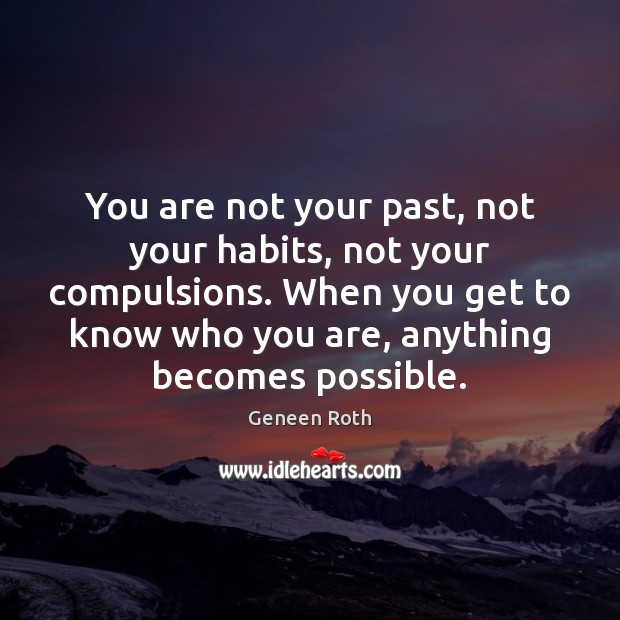You are not your past, not your habits, not your compulsions. When Geneen Roth Picture Quote