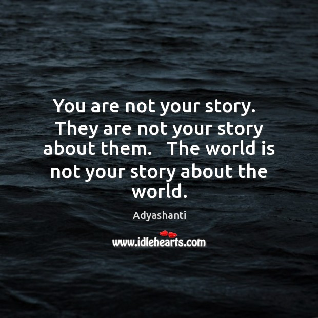 Image, You are not your story.   They are not your story about them.