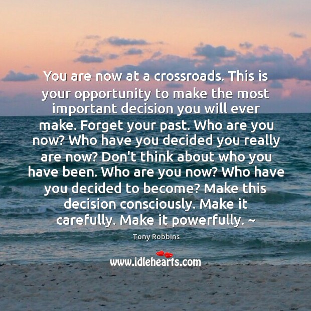 You are now at a crossroads. This is your opportunity to make Image