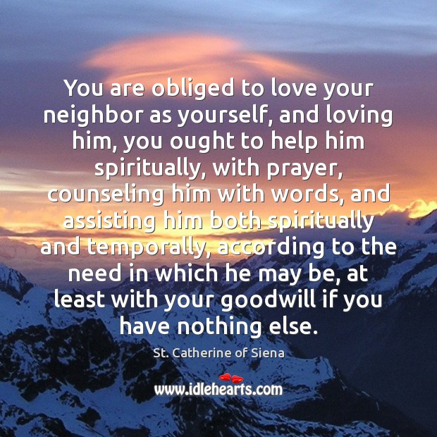 You are obliged to love your neighbor as yourself, and loving him, Image