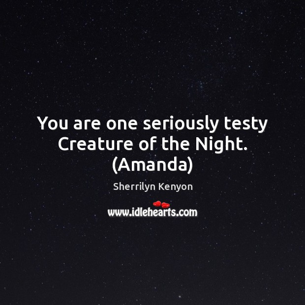 You are one seriously testy Creature of the Night. (Amanda) Image