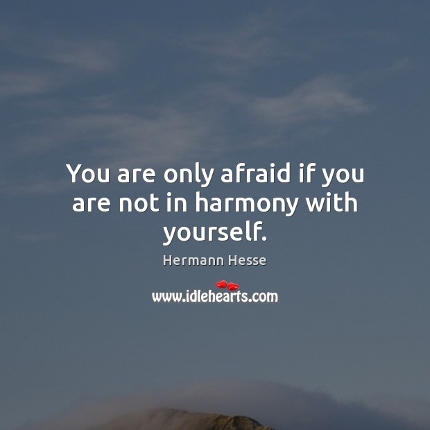 Image, You are only afraid if you are not in harmony with yourself.