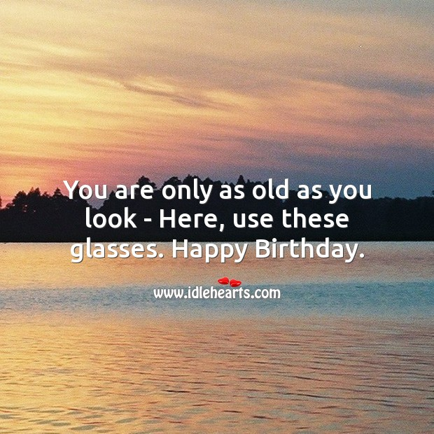 Image, You are only as old as you look – here, use these glasses.