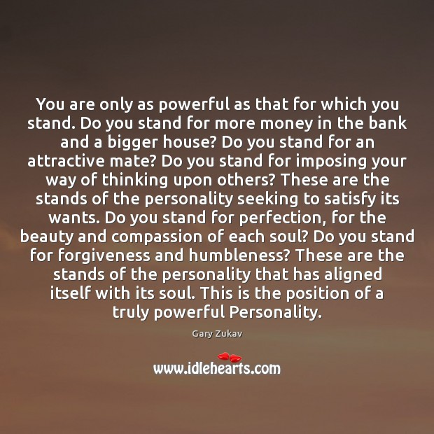 You are only as powerful as that for which you stand. Do Image