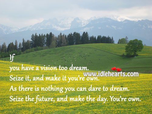 Image, If you have a vision too dream. Seize it, and make it you're own.