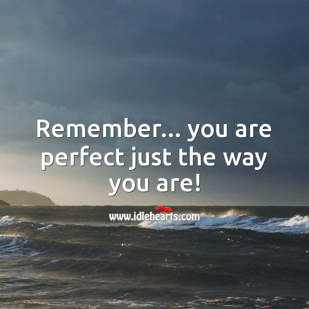 Image, Remember…you are perfect just the way you are!