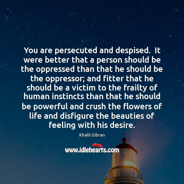 Image, You are persecuted and despised.  It were better that a person should