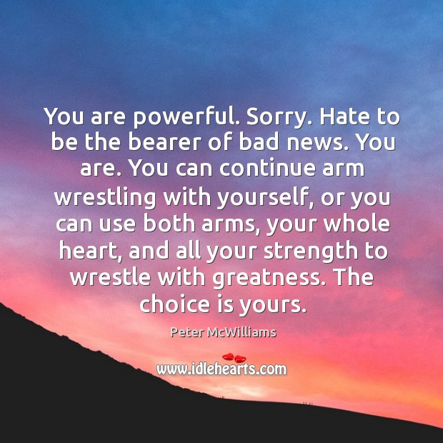 You are powerful. Sorry. Hate to be the bearer of bad news. Image