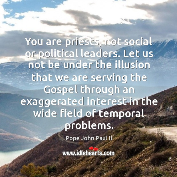 You are priests, not social or political leaders. Image
