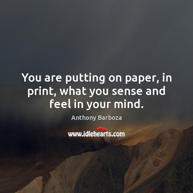Image, You are putting on paper, in print, what you sense and feel in your mind.