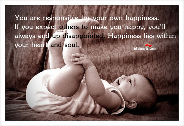Image, Always, Disappointed, End, Expect, Happiness, Happiness Lies, Happy, Heart, Heart And Soul, Lies, Make, Make You Happy, Others, Own, Responsible, Soul, Up, Within, You, Your
