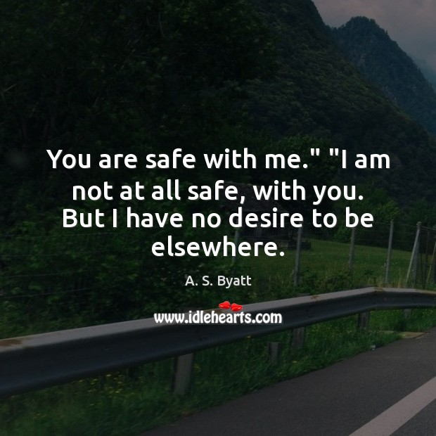 "Image, You are safe with me."" ""I am not at all safe, with"
