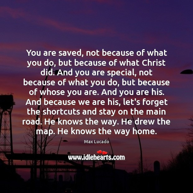 You are saved, not because of what you do, but because of Image
