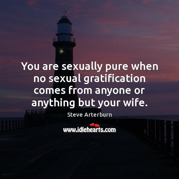 You are sexually pure when no sexual gratification comes from anyone or Image