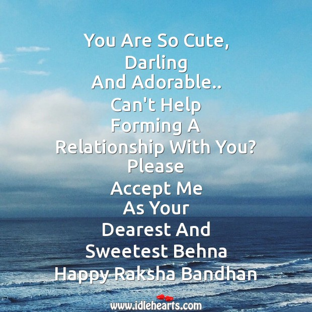 You are so cute, darling and adorable.. Can't help forming a relationship with you? Raksha Bandhan Quotes Image