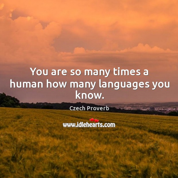 You are so many times a human how many languages you know. Czech Proverbs Image