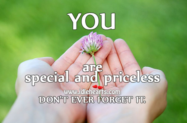 You are special and priceless – never forget it. Image