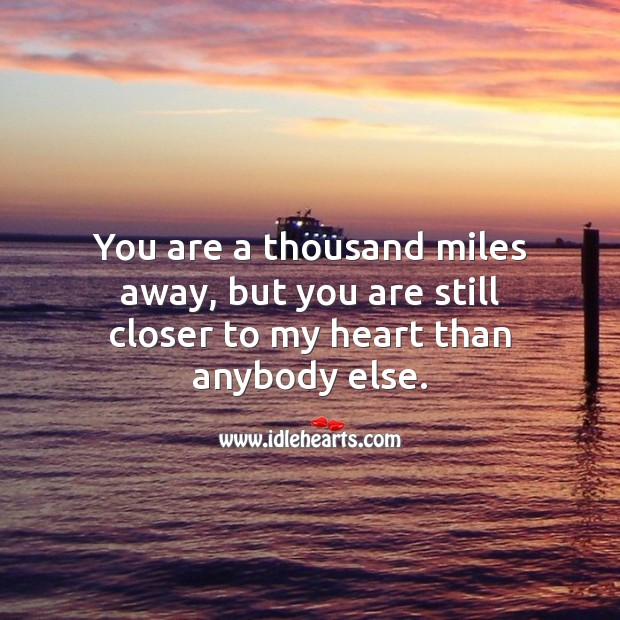 You are still closer to my heart than anybody else. Miss You Quotes Image