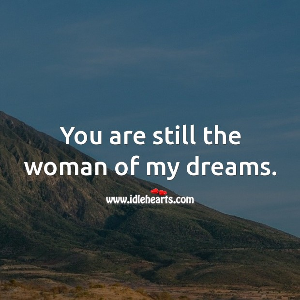 You are still the woman of my dreams. Birthday Messages for Wife Image