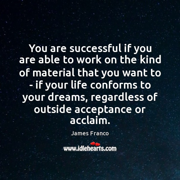 You are successful if you are able to work on the kind James Franco Picture Quote