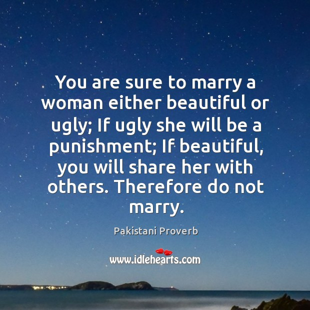 Image, You are sure to marry a woman either beautiful or ugly