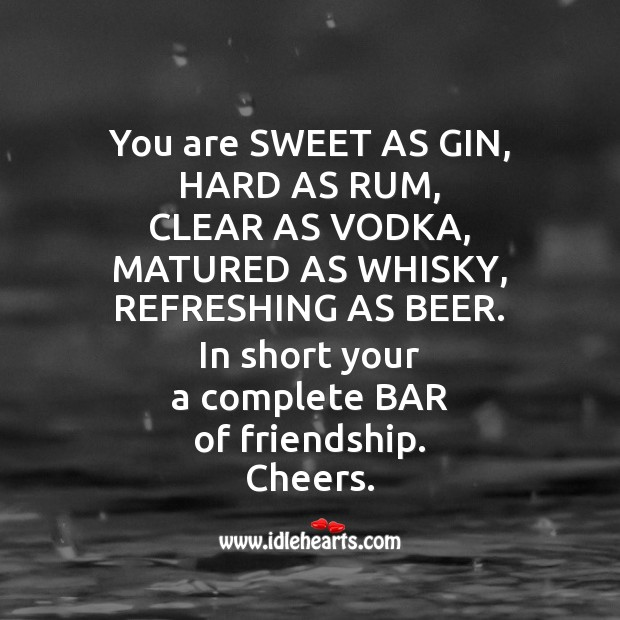 You are sweet as gin, hard as rum Friendship Messages Image