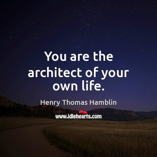 You are the architect of your own life. Image