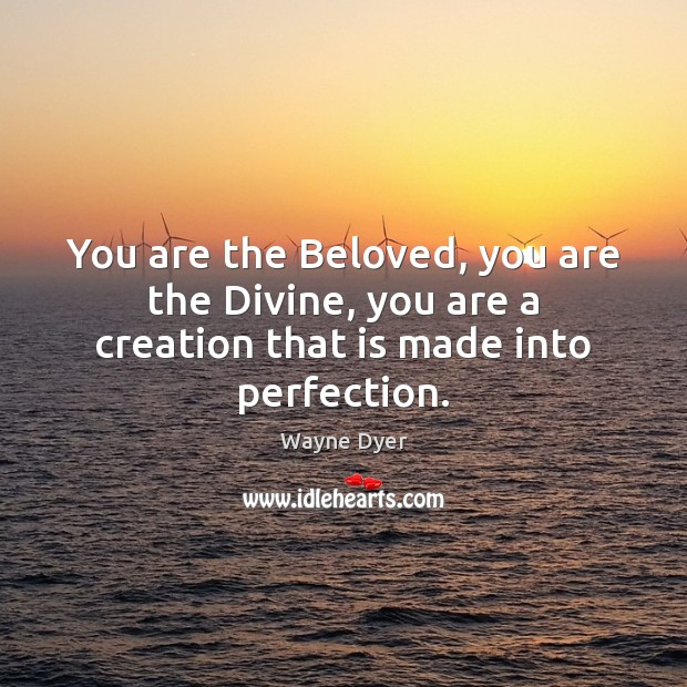 Image, You are the Beloved, you are the Divine, you are a creation that is made into perfection.
