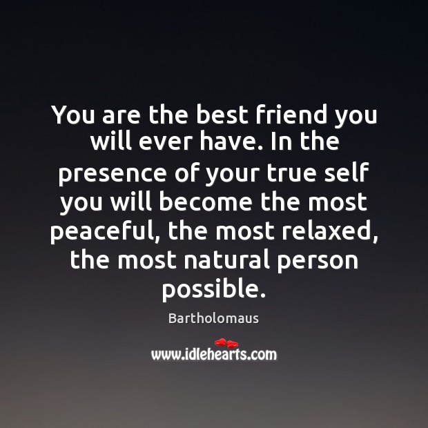 Image, You are the best friend you will ever have. In the presence