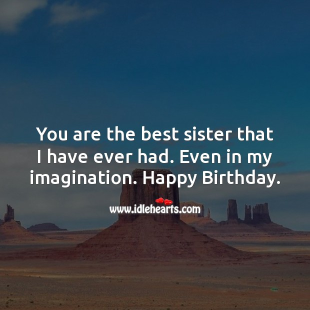 You are the best sister that I have ever had. Even in my imagination. Image