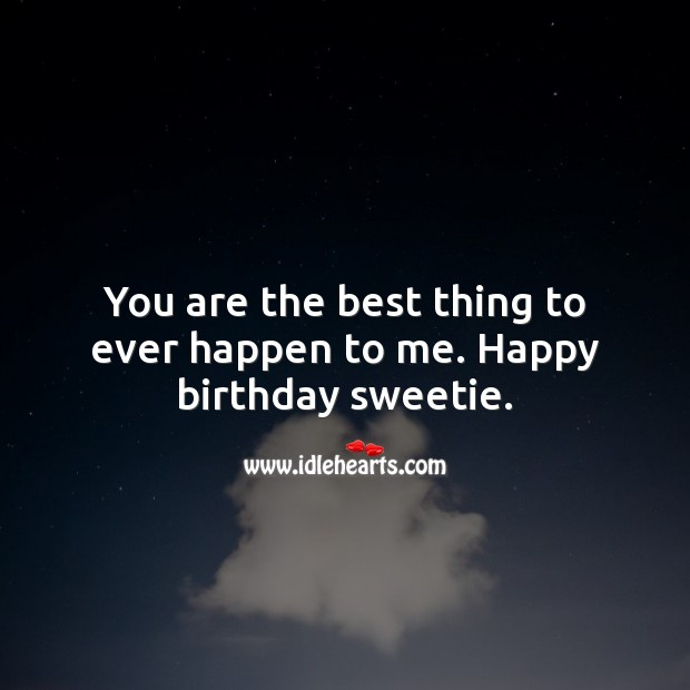 You are the best thing to ever happen to me. Happy birthday. Happy Birthday Messages Image
